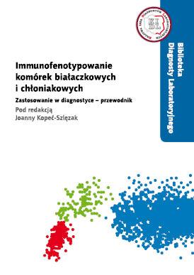 Immunofenotypowanie komórek białaczkowych i chłoniakowych. Zastosowanie w diagnostyce - przewodnik