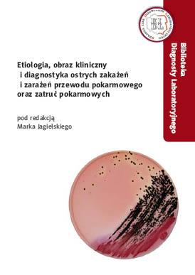 Etiologia, obraz kliniczny i diagnostyka ostrych zakażeń i zarażeń przewodu pokarmowego oraz zatruć pokarmowych