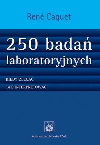 250 badań laboratoryjnych: Kiedy zlecać?Jak interpretować?